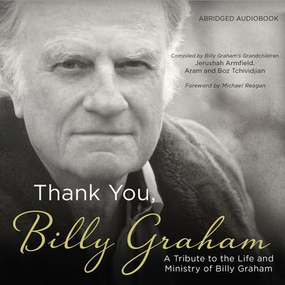 Thank You, Billy Graham: A Tribute to the Life and Ministry of Billy Graham Audiobook, by Jerushah Armfield