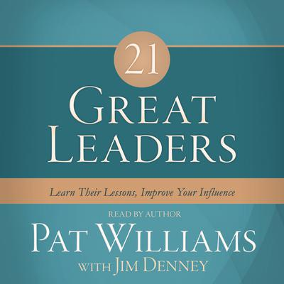 21 Great Leaders: Learn Their Lessons, Improve Your Influence Audiobook, by Pat Williams