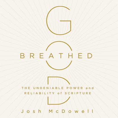 God-Breathed: The Undeniable Power and Reliability of Scripture Audiobook, by Josh McDowell