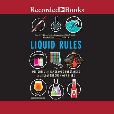 Liquid Rules: The Delightful and Dangerous Substances That Flow Through Our Lives Audiobook, by Mark Miodownik
