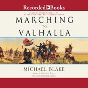 Marching to Valhalla: A Novel of Custer's Last Days Audiobook, by Michael Blake