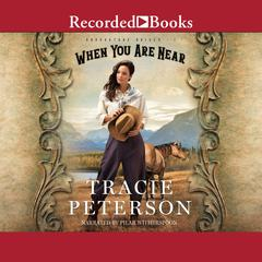 When You Are Near Audiobook, by Tracie Peterson