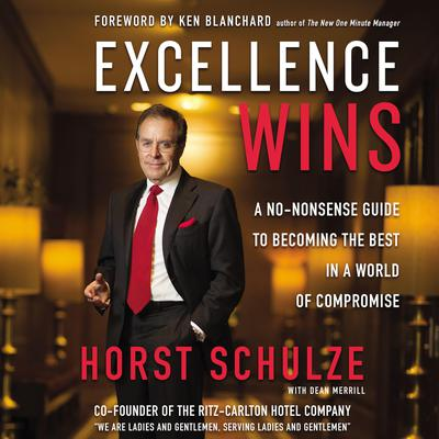 Excellence Wins: A No-Nonsense Guide to Becoming the Best in a World of Compromise Audiobook, by