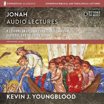 Jonah: Audio Lectures: 8 Lessons on Literary Context, Structure, Exegesis, and Interpretation Audiobook, by Kevin J. Youngblood