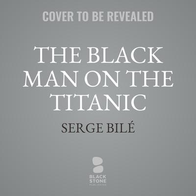 The Black Man on the Titanic: The Story of Joseph Laroche Audiobook, by Serge Bilé