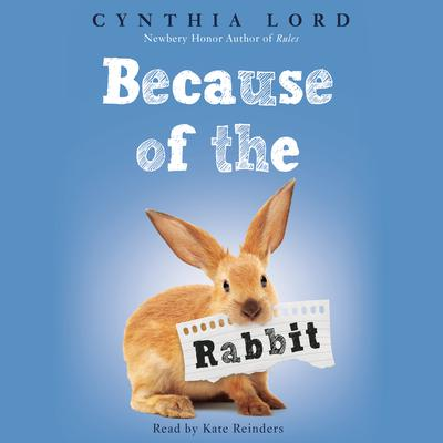 Because of the Rabbit Audiobook, by Cynthia Lord