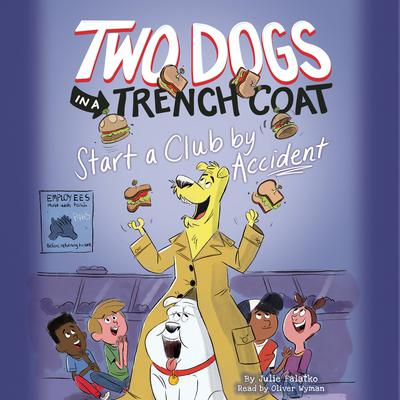 Two Dogs in a Trench Coat Start a Club by Accident Audiobook, by Julie Falatko