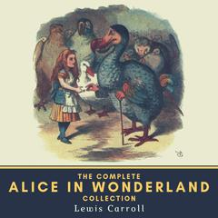 The Complete Alice in Wonderland Collection Audiobook, by Lewis Carroll