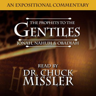 The Prophets to the Gentiles: Jonah, Nahum, Obadiah Audiobook, by Chuck Missler