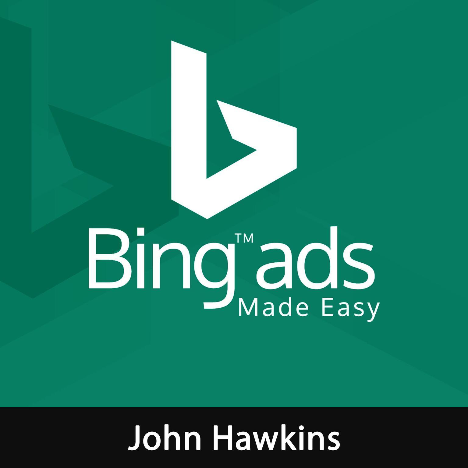 Bing Ads Made Easy Audiobook, by John Hawkins