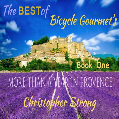 The Best of Bicycle Gourmet's—More Than a Year in Provence—Book One Audiobook, by Christopher Strong