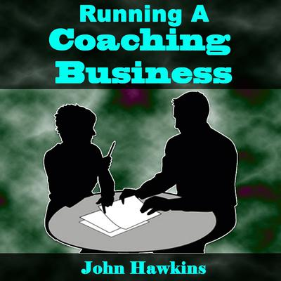 Running a Coaching Business Audiobook, by John Hawkins