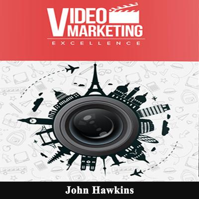 Video Marketing Excellence Audiobook, by John Hawkins