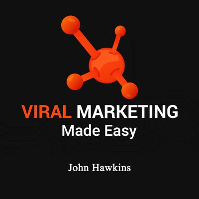 Viral Marketing Made Easy: Skyrocket Sales and Profits with These Proven Viral Marketing Strategies Audiobook, by John Hawkins