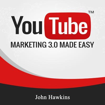 Youtube Marketing 3.0 Made Easy Audiobook, by John Hawkins