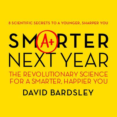 Smarter Next Year: The Revolutionary Science for a Smarter, Happier You Audiobook, by David Bardsley