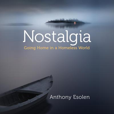 Nostalgia: Going Home in a Homeless World Audiobook, by Anthony Esolen