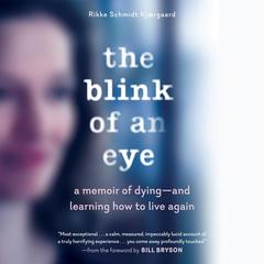 The Blink of an Eye: A Memoir of Dying--and Learning How to Live Again Audiobook, by Rikke Schmidt Kjærgaard