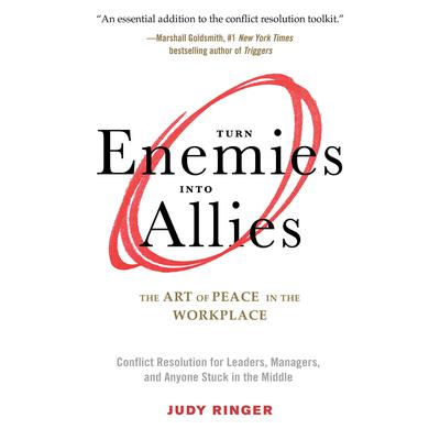 Turn Enemies into Allies: The Art of Peace in the Workplace (Conflict Resolution for Leaders, Managers, and Anyone Stuck in the Middle) Audiobook, by Judy Ringer
