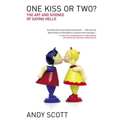 One Kiss or Two?: The Art and Science of Saying Hello Audiobook, by Andy Scott
