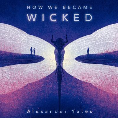How We Became Wicked Audiobook, by Alexander Yates
