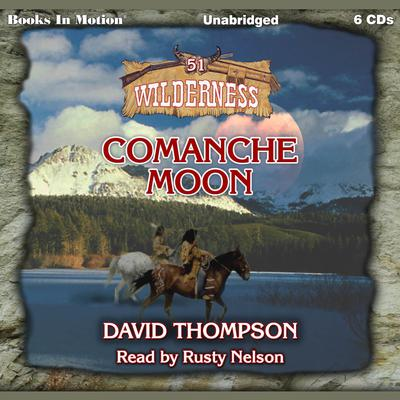 Comanche Moon (Wilderness Series, Book 51) Audiobook, by David Thompson