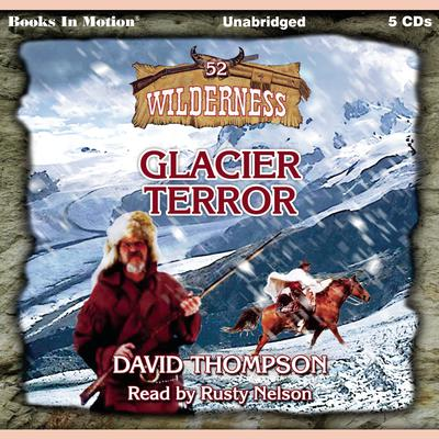 Glacier Terror (Wilderness Series, Book 52) Audiobook, by David Thompson