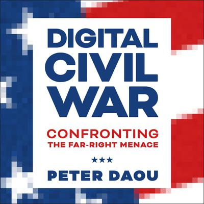 Digital Civil War: Confronting the Far-Right Menace Audiobook, by Peter Daou