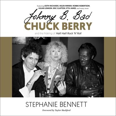Johnny B. Bad: Chuck Berry and the Making of Hail! Hail! Rock N Roll Audiobook, by Stephanie Bennett