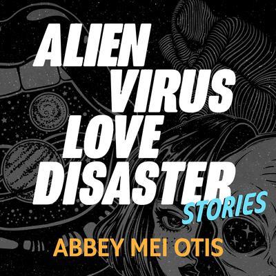 Alien Virus Love Disaster: Stories Audiobook, by Abbey Mei Otis