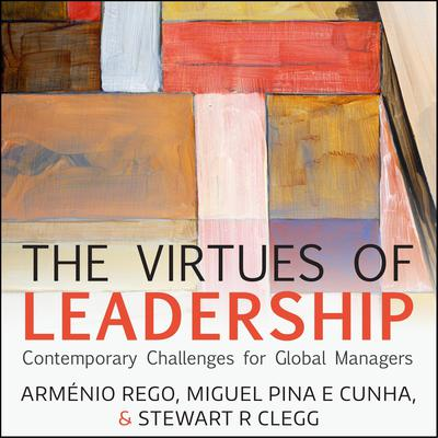 The Virtues of Leadership: Contemporary Challenges for Global Managers Audiobook, by Armenio Rego