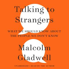 Talking to Strangers: What We Should Know about the People We Dont Know Audiobook, by