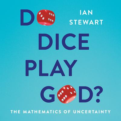 Do Dice Play God?: The Mathematics of Uncertainty Audiobook, by Ian Stewart