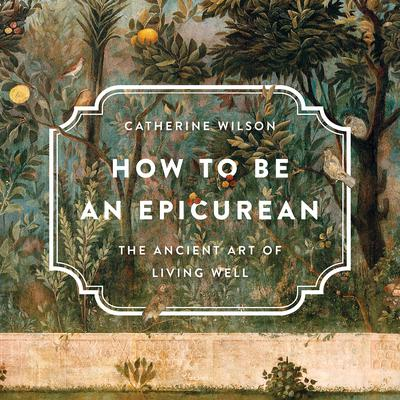 How to Be an Epicurean: The Ancient Art of Living Well Audiobook, by
