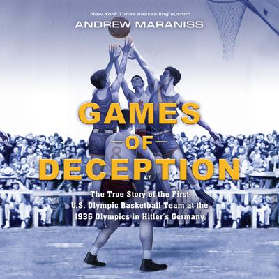Games of Deception: The True Story of the First U.S. Olympic Basketball Team at the 1936 Olympics in Hitlers Germany: The True Story of the First U.S. Olympic Basketball Team at the 1936 Olympics in Hitler's Germany Audiobook, by Andrew Maraniss