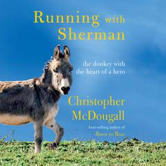 Running with Sherman: The Donkey with the Heart of a Hero Audiobook, by Christopher McDougall