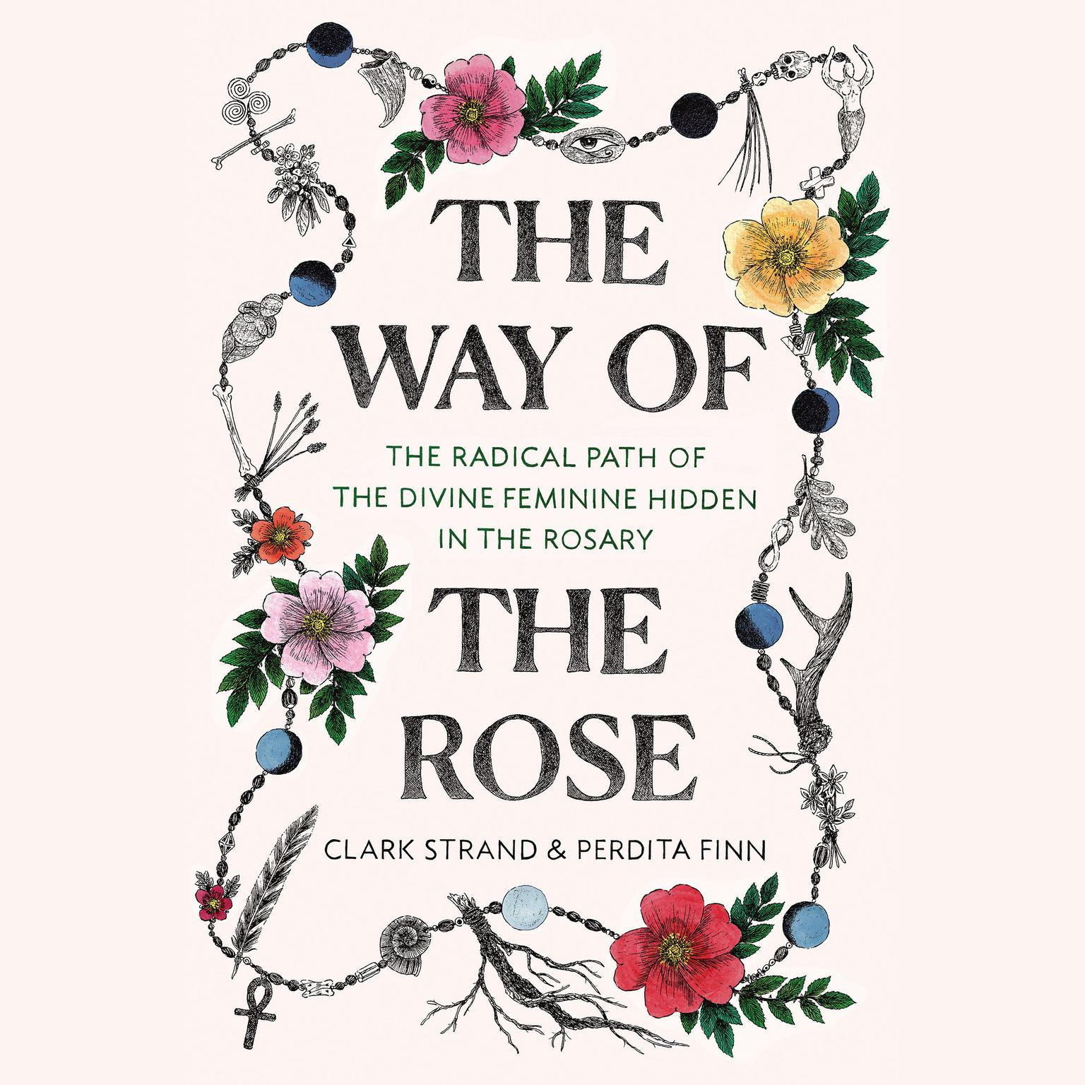 Printable The Way of the Rose: The Radical Path of the Divine Feminine Hidden in the Rosary Audiobook Cover Art