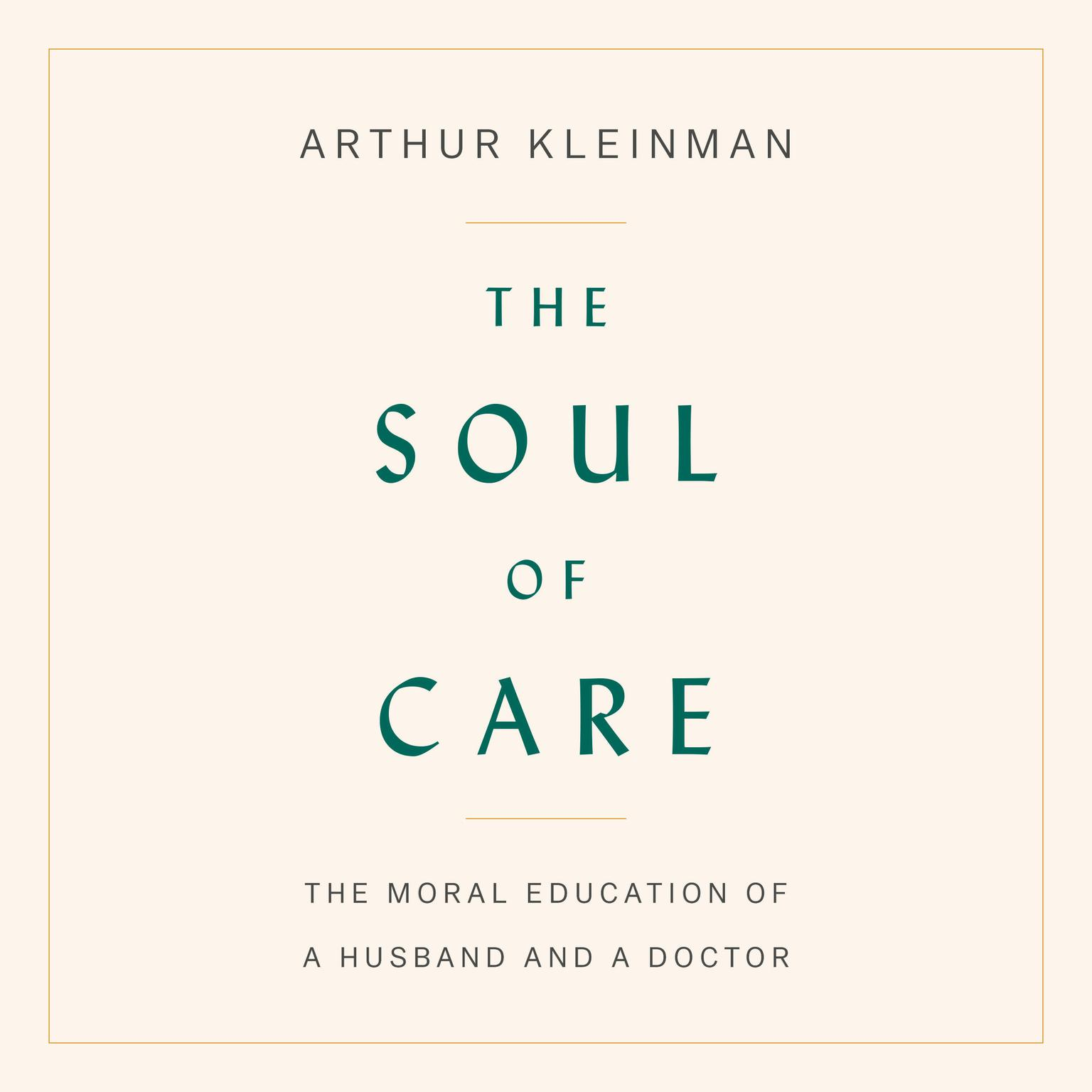 Printable The Soul of Care: The Moral Education of a Husband and a Doctor Audiobook Cover Art