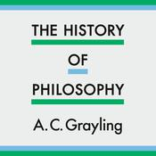The History of Philosophy Audiobook, by A. C. Grayling