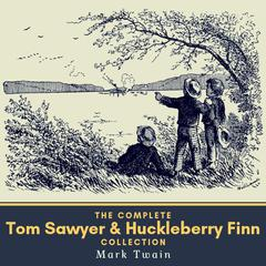 The Complete Tom Sawyer & Huckleberry Finn Collection Audiobook, by Mark Twain