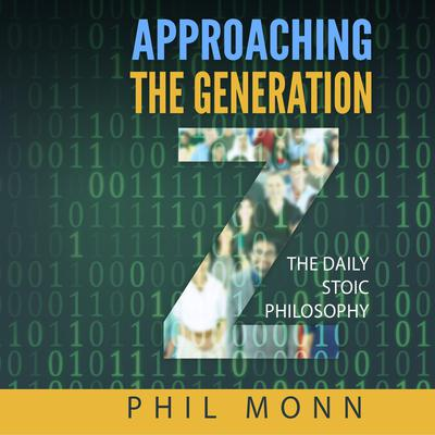 The Daily Stoic Philosophy: Approaching the Generation Z Audiobook, by Phil Monn