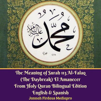 The Meaning of Surah 113 Al-Falaq (The Daybreak) El Amanecer From Holy Quran Bilingual Edition English & Spanish Audiobook, by Jannah Firdaus Mediapro