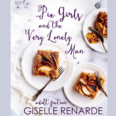 Pie Girls and the Very Lonely Man Audiobook, by Giselle Renarde