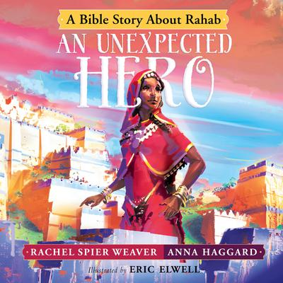 An Unexpected Hero: A Bible Story About Rahab Audiobook, by Rachel Spier Weaver