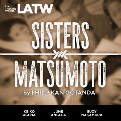 Sisters Matsumoto Audiobook, by Philip Kan Gotanda