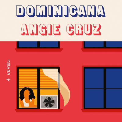Dominicana: A Novel Audiobook, by Angie Cruz
