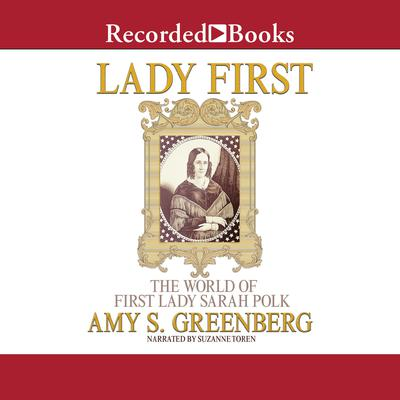 Lady First: The World of First Lady Sarah Polk Audiobook, by Amy S. Greenberg