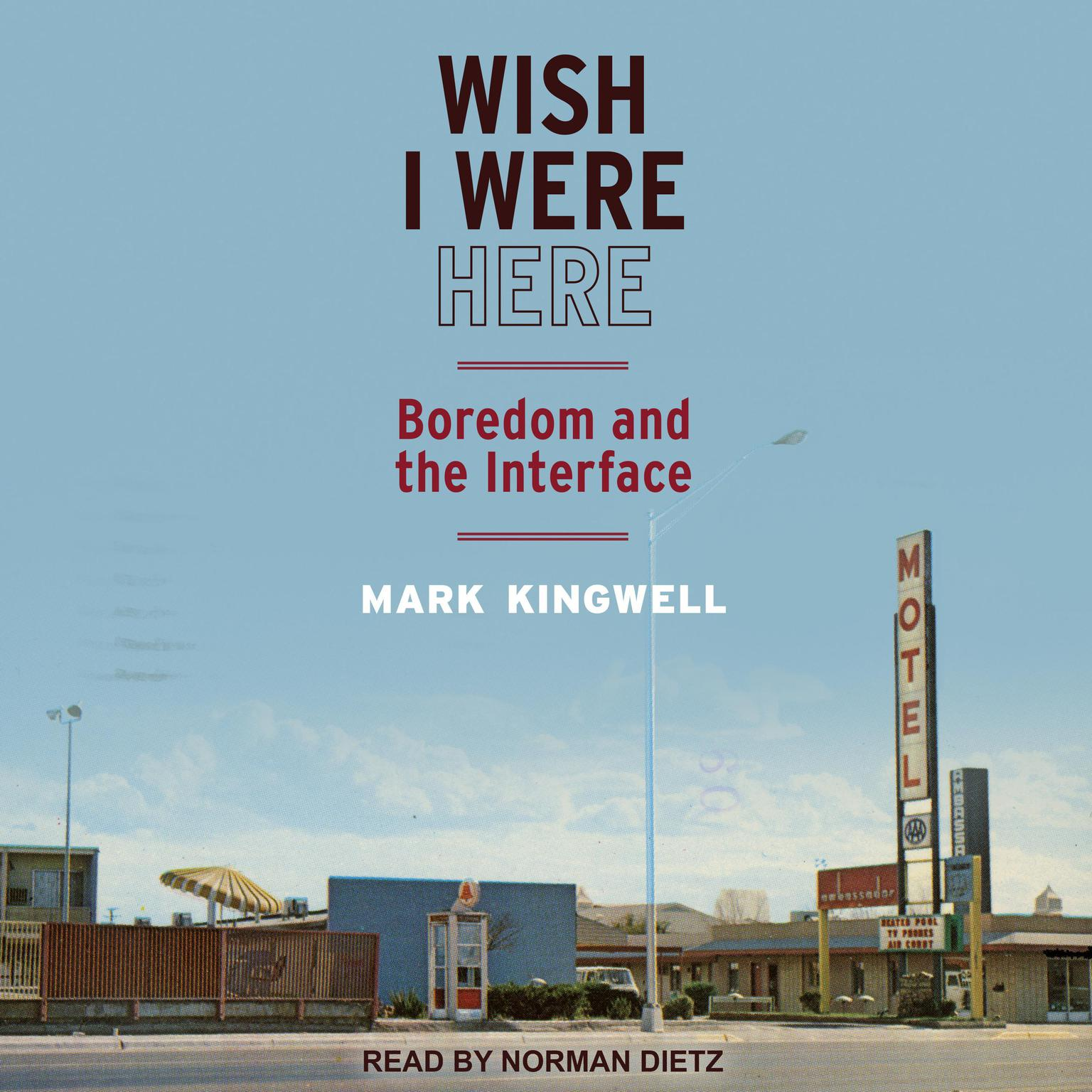 Printable Wish I Were Here: Boredom and the Interface Audiobook Cover Art