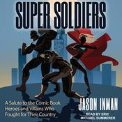 Super Soldiers: A Salute to the Comic Book Heroes and Villains Who Fought for Their Country Audiobook, by Jason Inman
