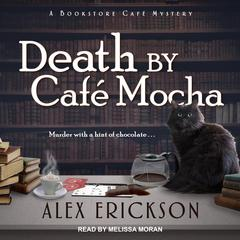 Death by Cafe Mocha Audiobook, by Alex Erickson